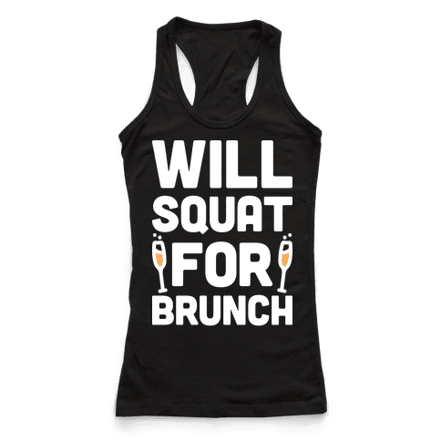 Will Squat For Brunch Racerback