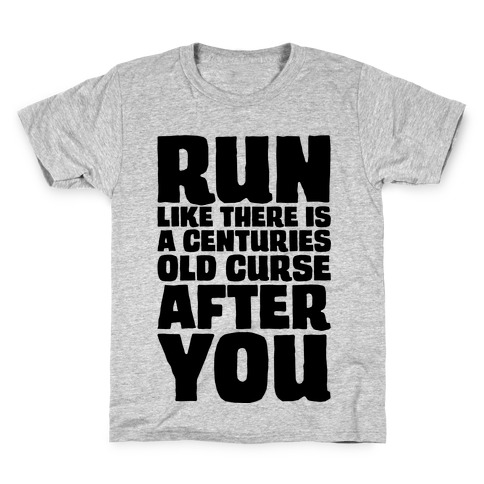 Run Like There Is A Centuries Old Curse After You Kids T-Shirt