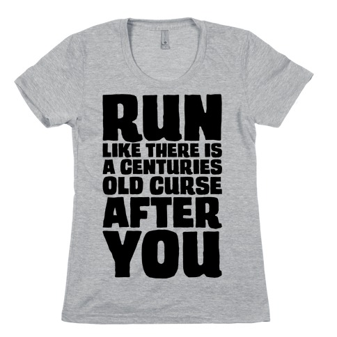 Run Like There Is A Centuries Old Curse After You Womens T-Shirt