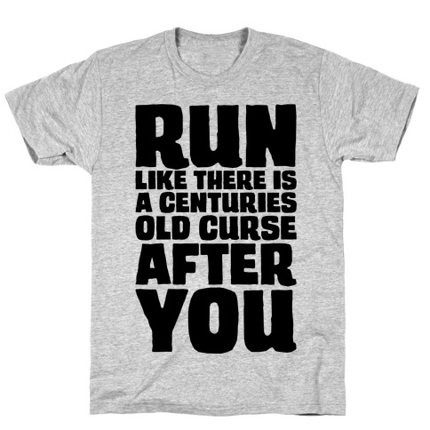 Run Like There Is A Centuries Old Curse After You T-Shirt