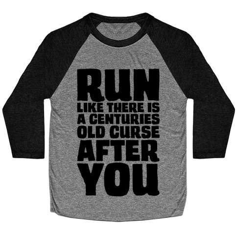 Run Like There Is A Centuries Old Curse After You Baseball Tee