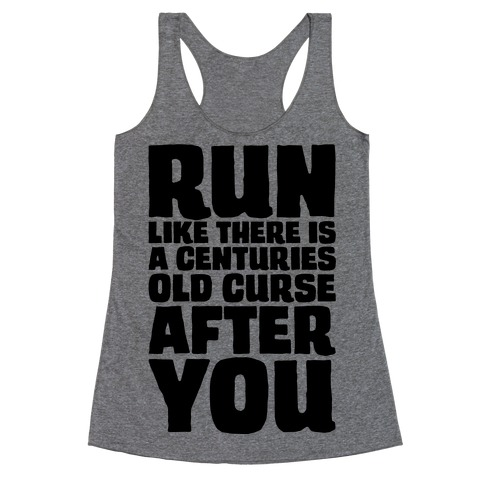 Run Like There Is A Centuries Old Curse After You Racerback Tank Top