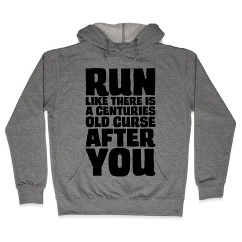 Run Like There Is A Centuries Old Curse After You Hooded Sweatshirt