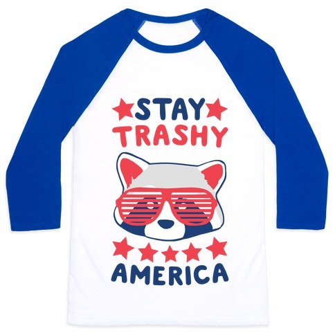 Stay Trashy, America Baseball Tee