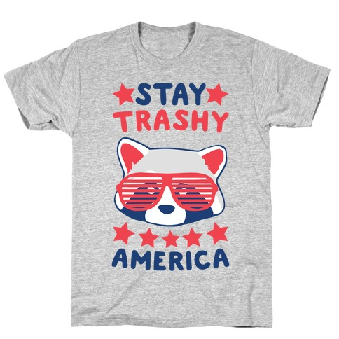 Stay Trashy, America T-Shirt