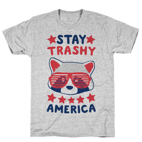 Stay Trashy, America Mens/Unisex T-Shirt
