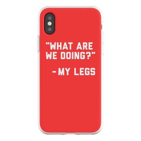 What Are We Doing? - My Legs Phone Flexi-Case