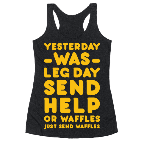 Yesterday Was Leg Day Send Help Or Waffles