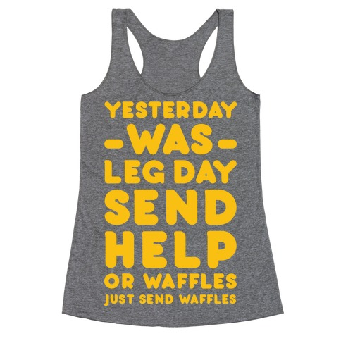 Yesterday Was Leg Day Send Help Or Waffles Racerback Tank Top