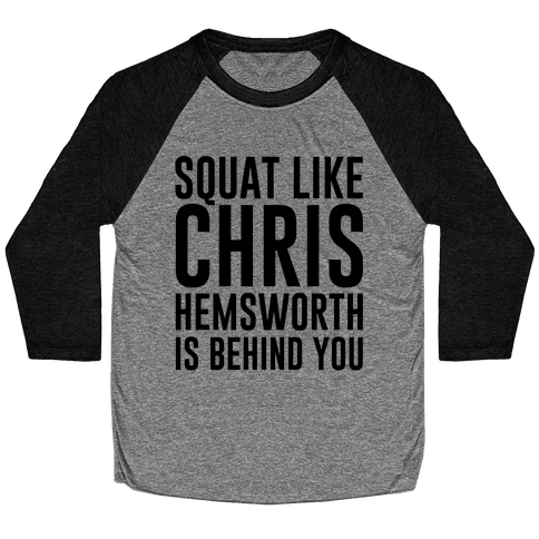 Squat Like Chris Hemsworth is Behind You Baseball Tee