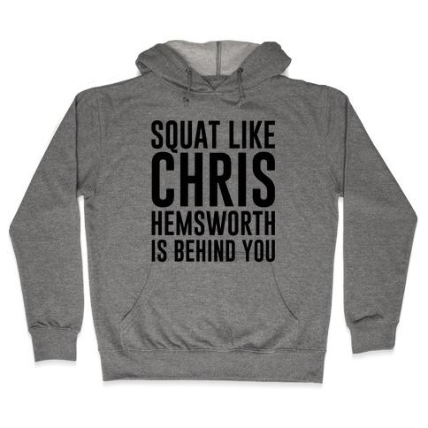 Squat Like Chris Hemsworth is Behind You Hooded Sweatshirt