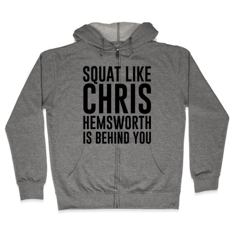 Squat Like Chris Hemsworth is Behind You Zip Hoodie
