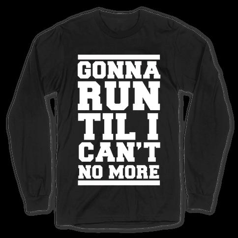 Gonna Run TIl I Can't No More Long Sleeve T-Shirt