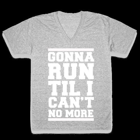 Gonna Run TIl I Can't No More V-Neck Tee Shirt