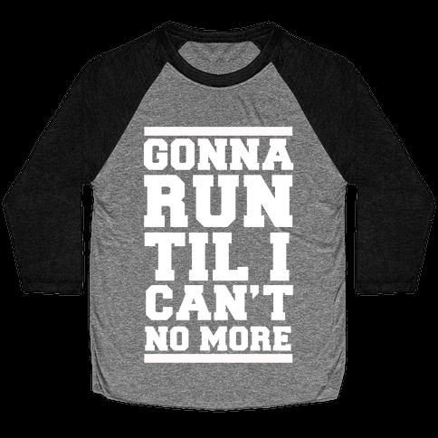 Gonna Run TIl I Can't No More Baseball Tee