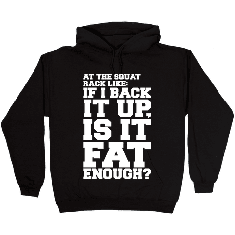 At The Squat Rack Like If I Back It Up Is It Fat Enough Parody White Print Hooded Sweatshirt