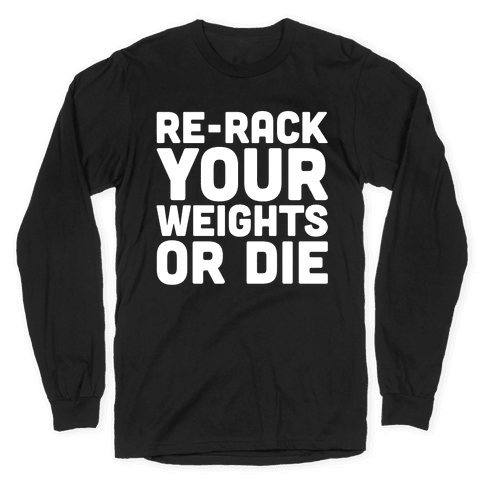 Re-Rack Your Weights Or Die White Print Long Sleeve T-Shirt