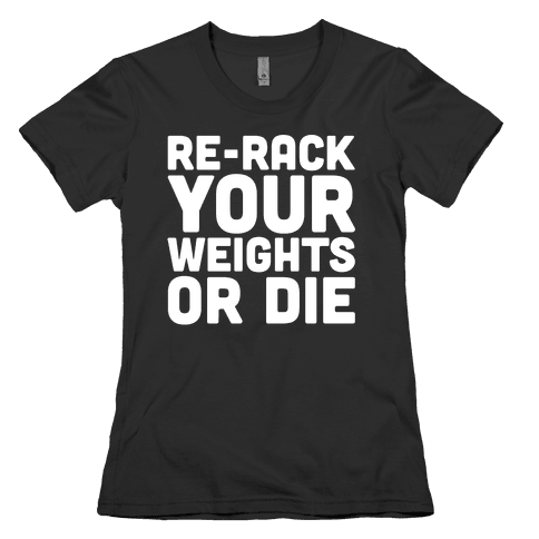 Re-Rack Your Weights Or Die White Print Womens T-Shirt