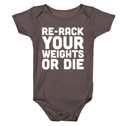Re-Rack Your Weights Or Die White Print Baby One-Piece
