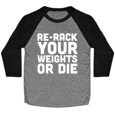 Re-Rack Your Weights Or Die White Print Baseball Tee