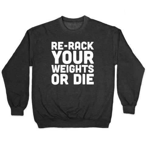 Re-Rack Your Weights Or Die White Print Pullover