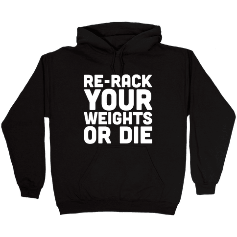 Re-Rack Your Weights Or Die White Print Hooded Sweatshirt
