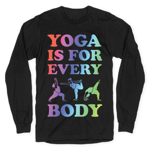 Yoga Is For Every Body Long Sleeve T-Shirt