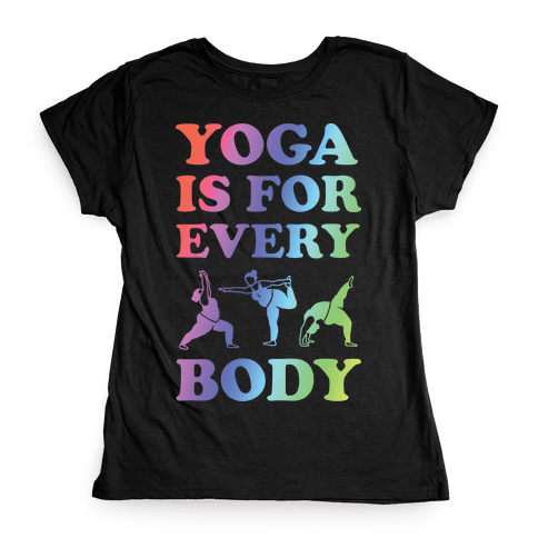Yoga Is For Every Body Womens T-Shirt