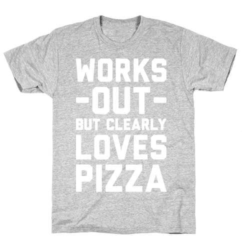 Works Out But Clearly Loves Pizza Mens T-Shirt