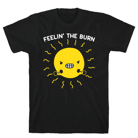 Feelin' The Burn Fitness Sun Mens/Unisex T-Shirt