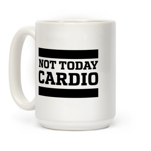 Not Today, Cardio Coffee Mug