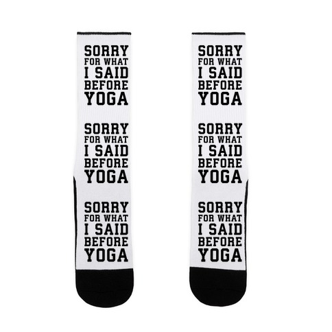 Sorry For What I Said Before Yoga Sock