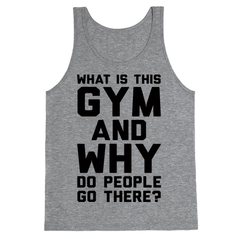 What Is The Gym And Why Do People Go There Tank Top
