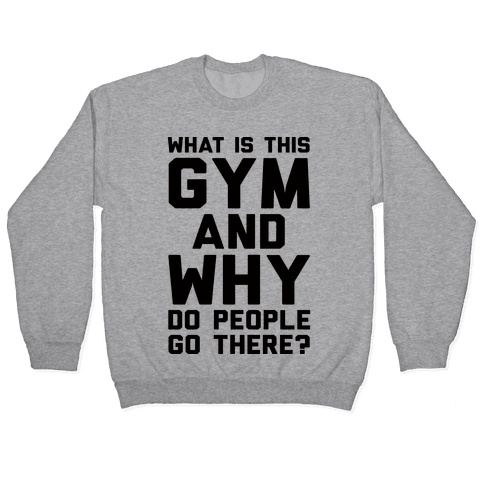 What Is The Gym And Why Do People Go There Pullover