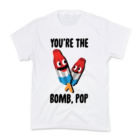 You're The Bomb, Pop Kids T-Shirt