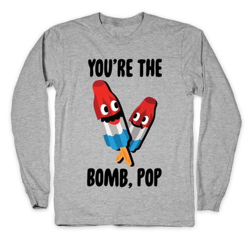 You're The Bomb, Pop Long Sleeve T-Shirt
