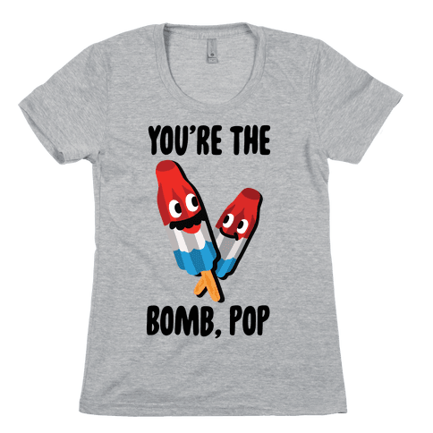 You're The Bomb, Pop Womens T-Shirt