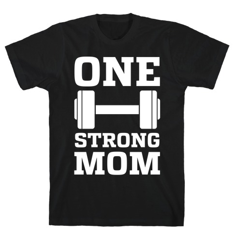One Strong Mom T-Shirt