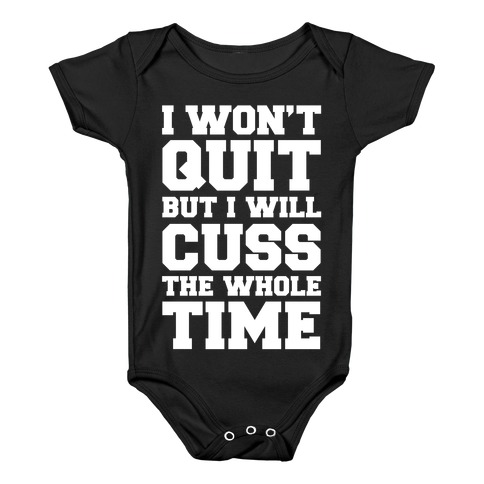 I Won't Quit But I Will Cuss The Whole Time Baby Onesy