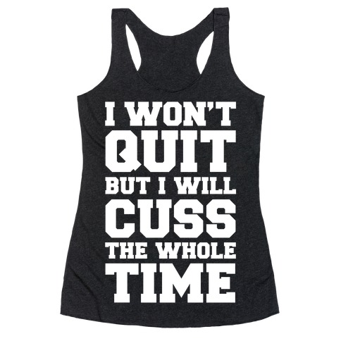I Won't Quit But I Will Cuss The Whole Time Racerback Tank Top