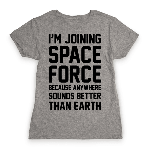 I'm Joining Space Force  Womens T-Shirt