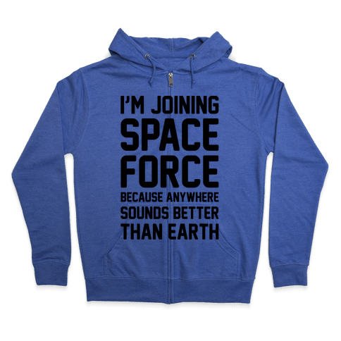 I'm Joining Space Force  Zip Hoodie