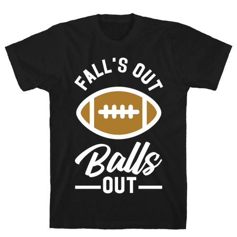 Falls Out Ball Out Football Mens T-Shirt