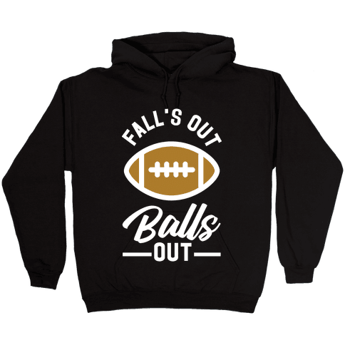 Falls Out Ball Out Football Hooded Sweatshirt