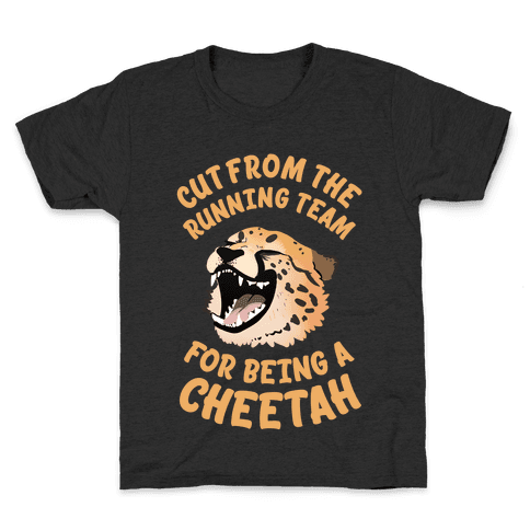Cut From The Running Team For Being A Cheetah Kids T-Shirt