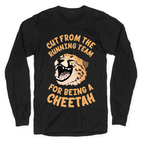 Cut From The Running Team For Being A Cheetah Long Sleeve T-Shirt