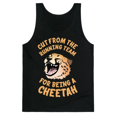 Cut From The Running Team For Being A Cheetah Tank Top