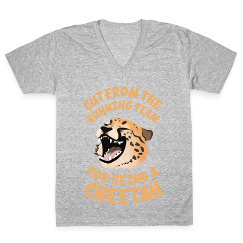 Cut From The Running Team For Being A Cheetah V-Neck Tee Shirt