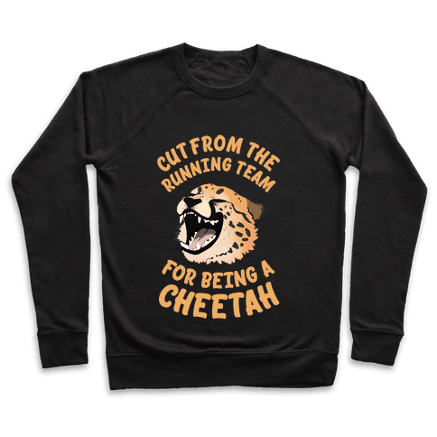 Cut From The Running Team For Being A Cheetah Pullover