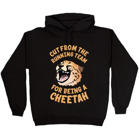 Cut From The Running Team For Being A Cheetah Hooded Sweatshirt